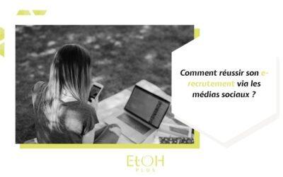 Comment réussir son e-recrutement via les médias sociaux ?